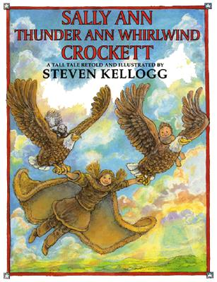 Sally Ann Thunder Ann Whirlwind Crockett By Kellogg, Steven/ Kellogg, Steven (ILT)